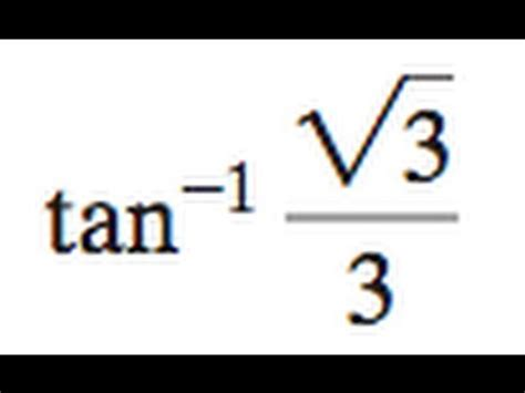 inverse tangent of square root 3 over 3 - YouTube