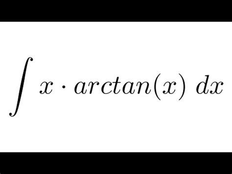 Integral of x*arctan(x) (by parts) - YouTube